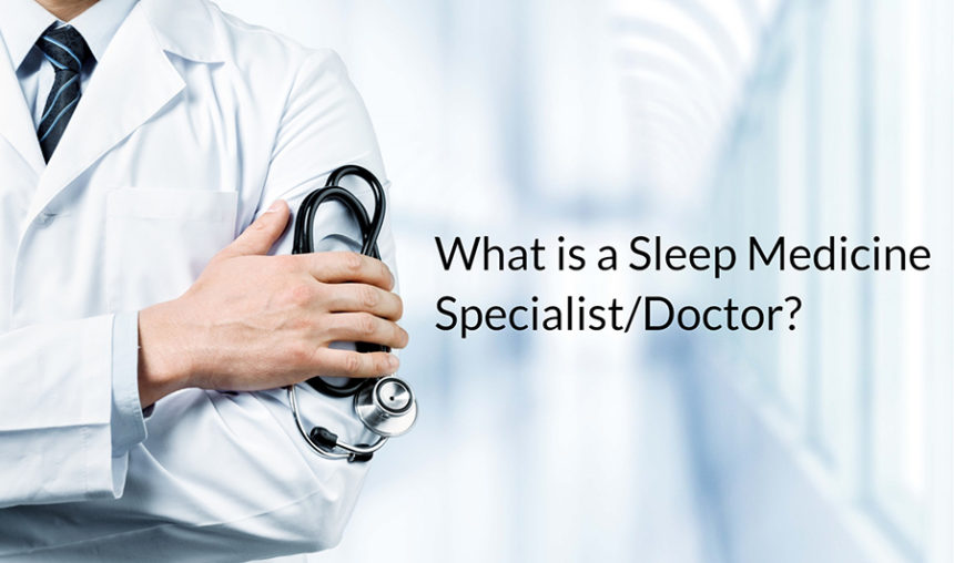 What Is a Sleep Medicine Specialist/Doctor and When Do I Get a Sleep Medicine Consultation?